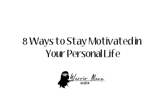 8 Ways to Stay Motivated in Your Personal Life